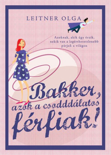 Bakker - azok a csodddálatos férfiak - Ekönyv - Leitner Olga