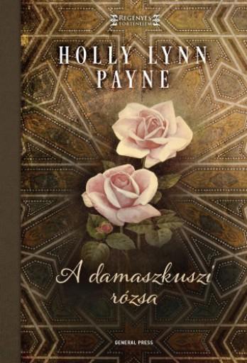 A damaszkuszi rózsa - Ekönyv - Holly Lynn Payne