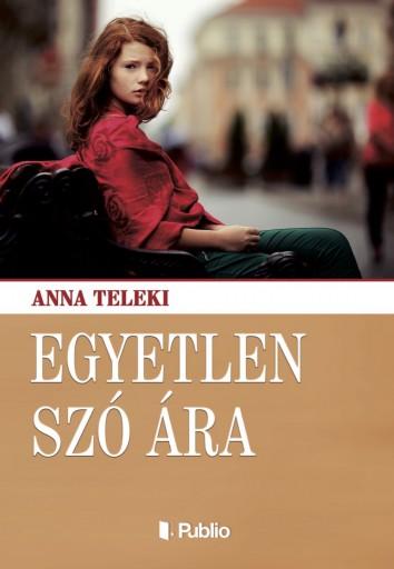 Egyetlen Szó Ára - Ekönyv - Anna Teleki