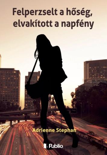 Felperzselt a hőség, elvakított a napfény - Ekönyv - Adrienne Stephan