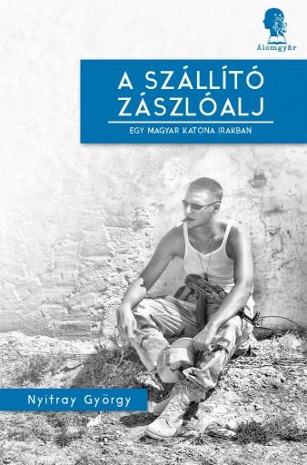 A szállító zászlóalj - Ekönyv - Nyitray György