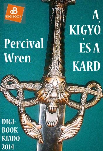 A kígyó és a kard - Ekönyv - Wren, Percival