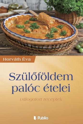 Szülőföldem palóc ételei - Ekönyv - Horváth Éva