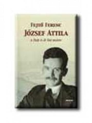 JÓZSEF ATTILA A SZÉP ÉS JÓ SZÓ MESTERE - Ekönyv - FEJTŐ FERENC