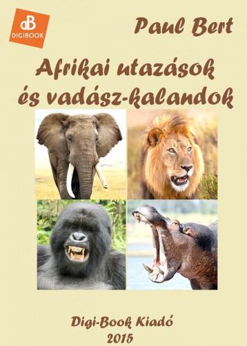 Afrikai utazások és vadászkalandok - Ekönyv - Bert, Paul
