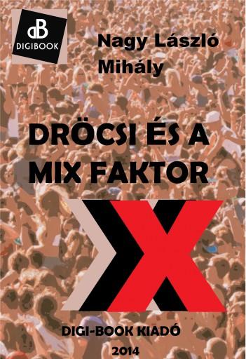 Dröcsi és a mix faktor - Ekönyv - Nagy László Mihály