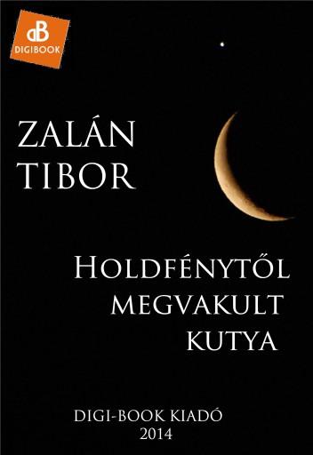 Holdfénytől megvakult kutya - Ekönyv - Zalán Tibor