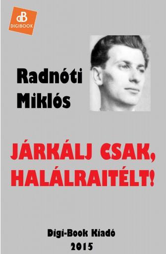 Járkálj csak, halálraitélt! - Ekönyv - Radnóti Miklós