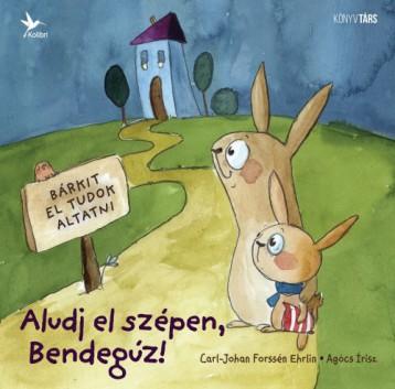 Aludj el szépen, Bendegúz!  - Ekönyv - Carl-Johan Forssén Ehrlin