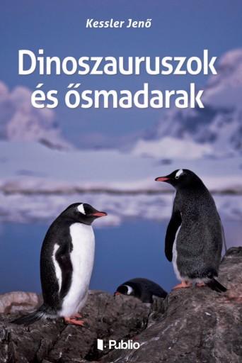 Dinoszauruszok és ősmadarak - Ekönyv - Dr.  Kessler Jenő