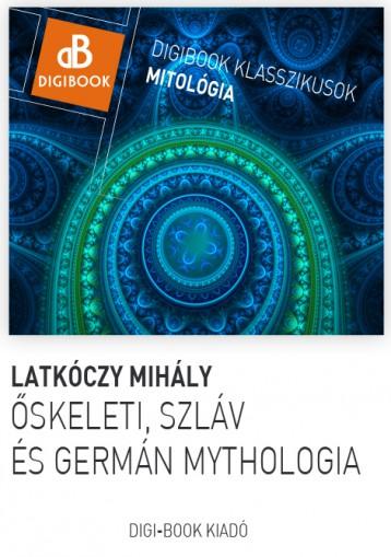 Őskeleti, szláv és germán mythológia.  A magyarok mythológiája.  - Ekönyv - Latkóczy Mihály