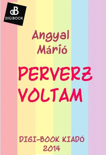Perverz voltam - Ekönyv - Angyal Márió