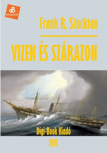 Vizen és szárazon - Ekönyv - Stockton, Frank R.