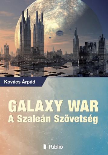 GALAXY WAR – A SZALEÁN SZÖVETSÉG - Ekönyv - Kovács Árpád