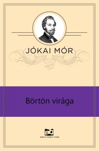 Börtön virága  - Ekönyv - Jókai Mór