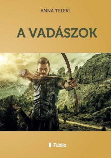 A VADÁSZOK - Ekönyv - Anna Teleki