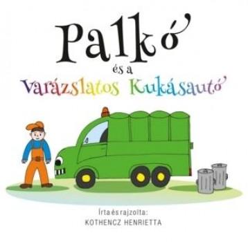 PALKÓ ÉS A VARÁZSLATOS KUKÁSAUTÓ - Ekönyv - KOTHENCZ HENRIETTA