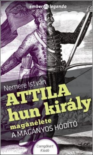 ATTILA HUN KIRÁLY MAGÁNÉLETE - A MAGÁNYOS HÓDÍTÓ - Ekönyv - NEMERE ISTVÁN