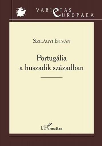 PORTUGÁLIA A HUSZADIK SZÁZADBAN - Ekönyv - SZILÁGYI ISTVÁN