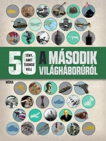 50 TÉNY, AMIT TUDNOD KELL A MÁSODIK VILÁGHÁBORÚRÓL - Ekönyv - MÓRA KÖNYVKIADÓ