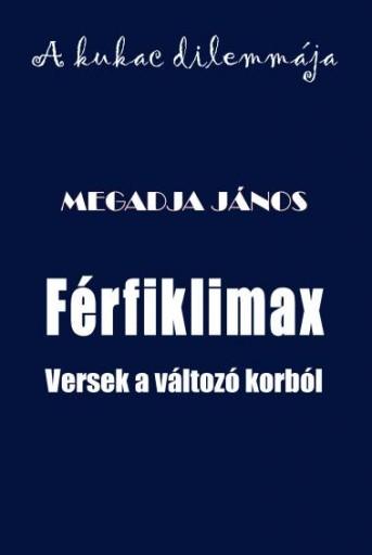 FÉRFIKLIMAX - VERSEK A VÁLTOZÓ KORBÓL - Ekönyv - MEGADJA JÁNOS