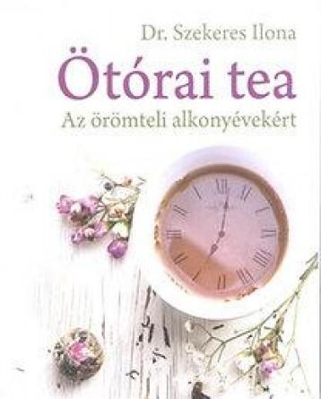 ÖTÓRAI TEA - AZ ÖRÖMTELI ALKONYÉVEKÉRT - Ekönyv - DR. SZEKERES ILONA