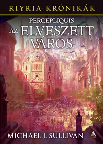 PERCEPLIQUIS AZ ELVESZETT VÁROS - RIYRIA-KRÓNIKÁK 6. - Ekönyv - SULLIVAN, MICHAEL J.