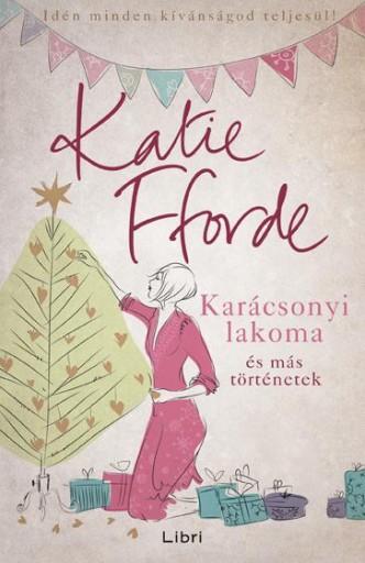 KARÁCSONYI LAKOMA ÉS MÁS TÖRTÉNETEK - Ebook - FFORDE, KATIE