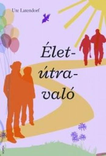 ÉLET-ÚTRA-VALÓ - Ekönyv - LATENDORF, UTE