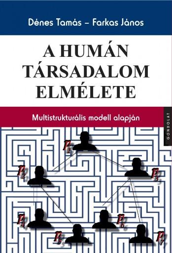 A HUMÁN TÁRSADALOM ELMÉLETE - MULTISTRUKTURÁLIS MODELL ALAPJÁN - Ekönyv - DÉNES TAMÁS - FARKAS JÁNOS