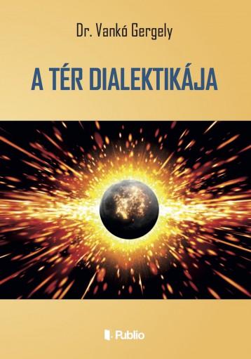 A TÉR DIALEKTIKÁJA - Ebook - Dr. Vankó Gergely