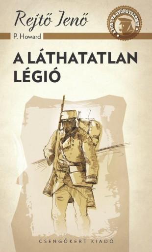 A LÁTHATATLAN LÉGIÓ - A PONYVA GYÖNGYSZEMEI - Ekönyv - REJTŐ JENŐ