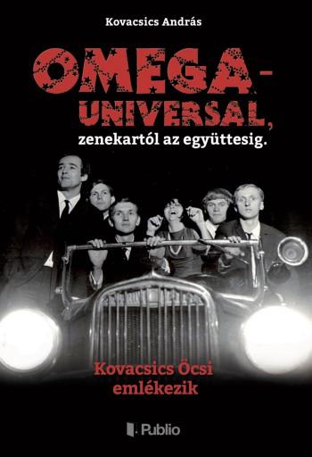 OMEGA - UNIVERSAL, zenekartól az együttesig. - Ekönyv - Kovacsics András