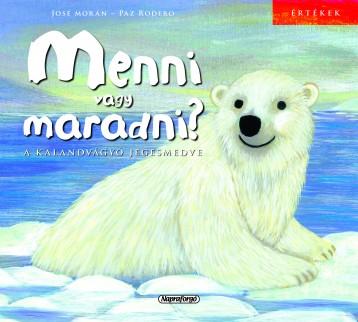 Menni vagy maradni? - A kalandvágyó jegesmedve - Ekönyv - -