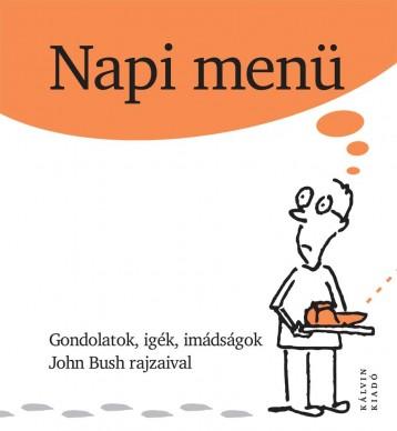 NAPI MENÜ - GODOLATOK, IGÉK, IMÁDSÁGOK - Ekönyv - BUSH, JOHN