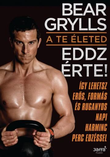 A TE ÉLETED - EDDZ ÉRTE! - Ekönyv - GRYLLS, BEAR