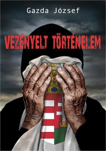 VEZÉNYELT TÖRTÉNELEM   (MAGYAR SORSREGÉNY) - Ekönyv - GAZDA JÓZSEF