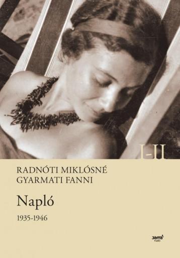 NAPLÓ 1935-1946 I-II. - Ekönyv - RADNÓTI MIKLÓSNÉ GYARMATI FANNI
