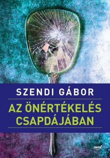 AZ ÖNÉRTÉKELÉS CSAPDÁJÁBAN - Ekönyv - SZENDI GÁBOR