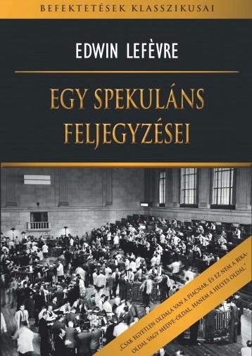 EGY SPEKULÁNS FELJEGYZÉSEI - Ekönyv - LEFÉVRE, EDWIN