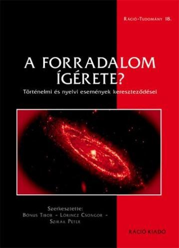 A FORRADALOM ÍGÉRETE? - TÖRTÉNELMI ÉS NYELVI ESEMÉNYEK KERESZTEZŐDÉSEI - Ekönyv - RÁCIÓ KIADÓ