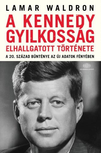 A KENNEDY-GYILKOSSÁG ELHALLGATOTT TÖRTÉNETE - A 20. SZÁZAD BŰNTÉNYE AZ ÚJ ... - Ekönyv - WALDRON, LAMAR