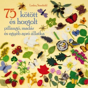 75 KÖTÖTT ÉS HORGOLT PILLANGÓ, MADÁR ÉS EGYÉB APRÓ ÁLLATKA - Ekönyv - STANFIELD, LESLEY