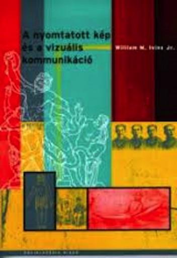 A nyomtatott kép és a vizuális kommunikáció - Ebook - William M. Ivins Jr