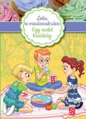 LOLA, A VARÁZSCUKRÁSZ 3. - EGY SZELET BARÁTSÁG - Ekönyv - MANÓ KÖNYVEK