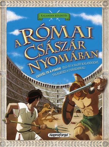 A római császár nyomában - Kalandos küldetés - Ekönyv - NAPRAFORGÓ KÖNYVKIADÓ