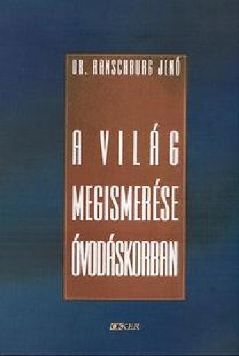A VILÁG MEGISMERÉSE ÓVODÁSKORBAN - AZ ÉLET DOLGAI - - Ekönyv - RANSCHBURG JENŐ