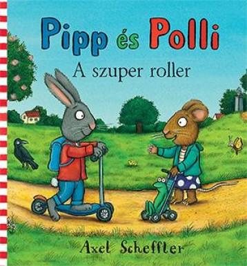 PIPP ÉS POLLI - A SZUPER ROLLER - Ekönyv - SCHEFFLER, AXEL