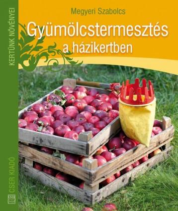 GYÜMÖLCSTERMESZTÉS A HÁZIKERTBEN - Ekönyv - MEGYERI SZABOLCS