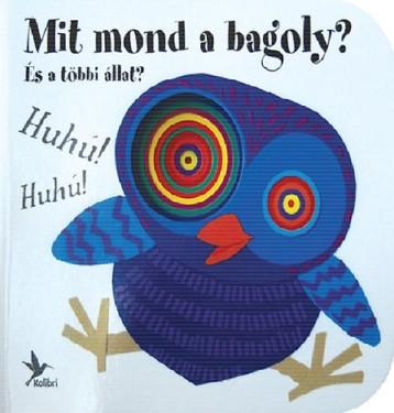 MIT MOND A BAGOLY? ÉS A TÖBBI ÁLLAT? - Ekönyv - KOLIBRI GYEREKKÖNYVKIADÓ KFT.
